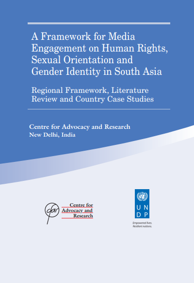 A Framework for Media Engagement on Human Rights, Sexual Orientation and Gender Identity in South Asia: Regional Framework, Literature Review and Country Case Studies