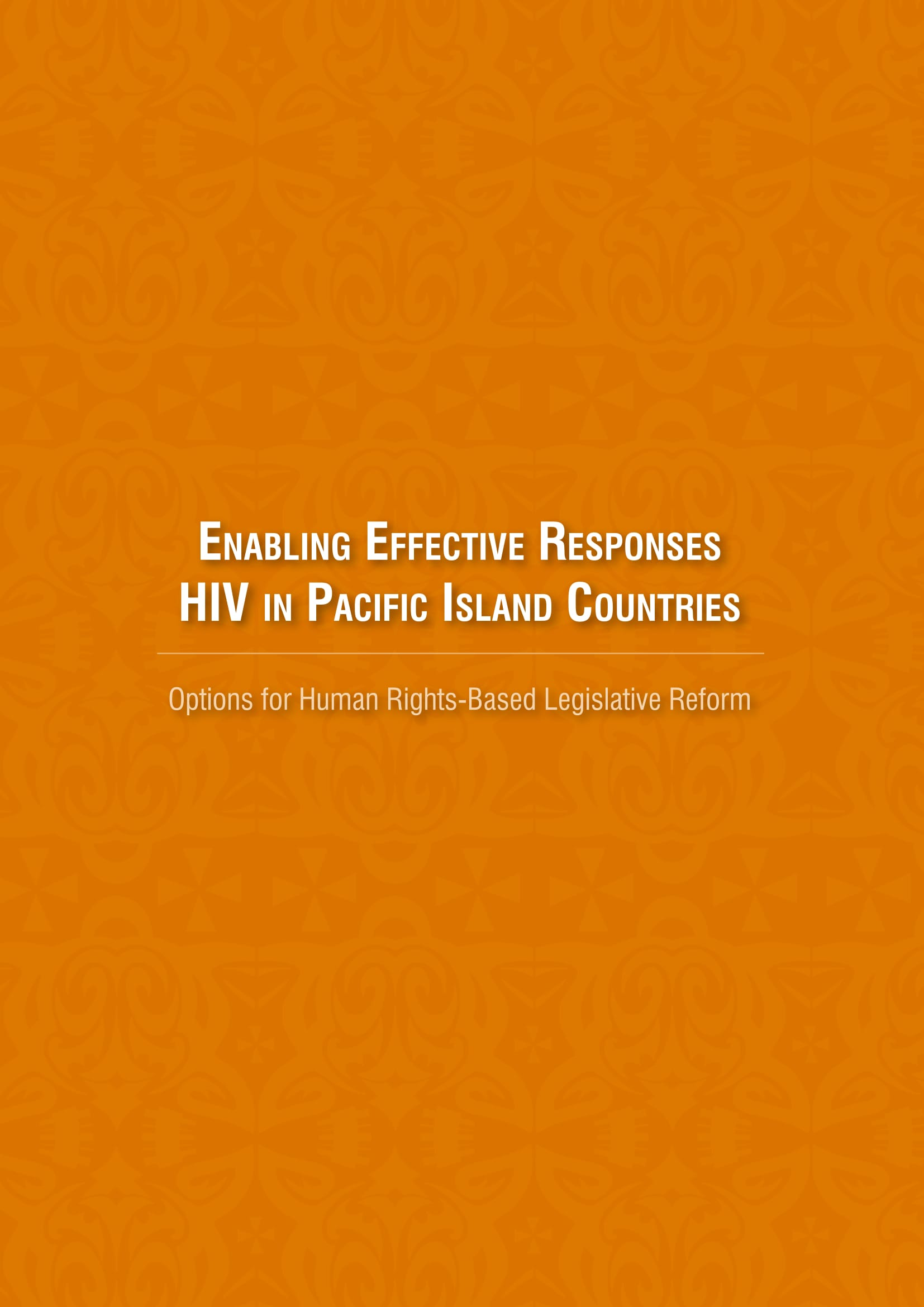Enabling Effective Responses to HIV in Pacific Island Countries: Drafting Instructions for Human Rights-based Legislative Reform