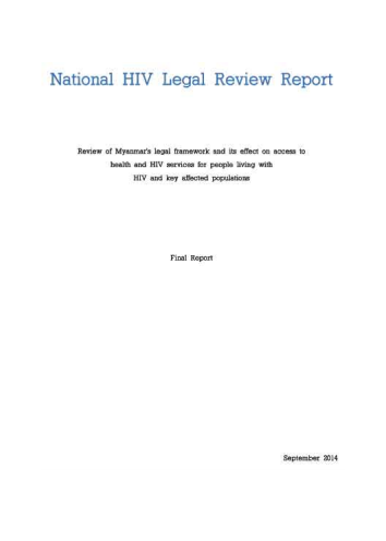 National HIV Legal Review Report: A Review of Myanmar's Legal Framework and its Affect on Access to Health and HIV Services for People Living with HIV and Key Affected Populations