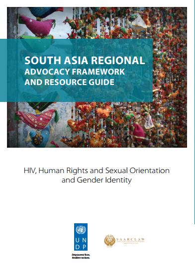 South Asia Regional Advocacy Framework and Resource Guide: HIV, Human Rights and Sexual Orientation and Gender Identity