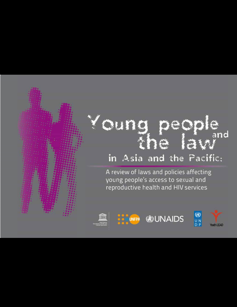 Young people and the law in Asia and the Pacific: A review of laws and policies affecting young people's access to sexual and reproductive health and HIV services
